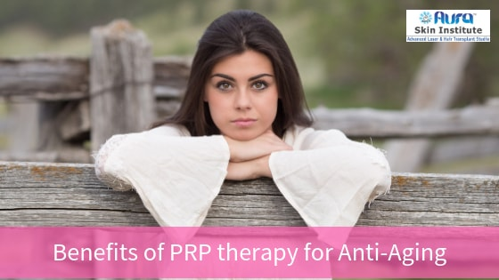 Benefits of PRP therapy for Anti-Aging